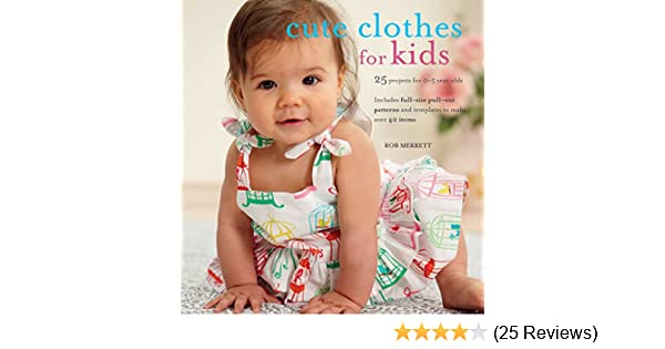 5249df0061f1 Amazon.com  Cute Clothes for Kids  24 projects for 0-5 year olds ...