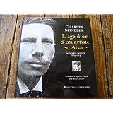 CHARLES SPINDLER - L' AGE D' OR D' UN ARTISTE EN ALSACE - MEMOIRES INEDITS 1889-1914