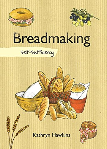 Breadmaking: Self-Sufficiency (The Self-Sufficiency Series) by Kathryn Hawkins