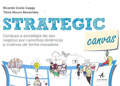 Strategic Canvas:: Conduza a estratégia do seu negócio por caminhos dinâmicos e criativos de forma inovadora