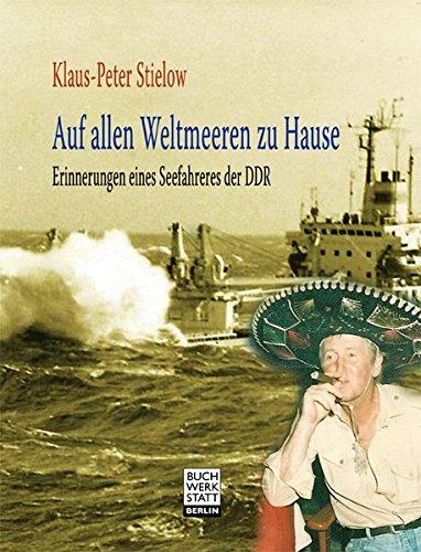 Auf allen Weltmeeren zu Hause: Erinnerungen eines Seefahrers der DDR
