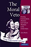 The Moral Veto: Framing Contraception, Abortion, and Cultural Pluralism in the United States ( Paperback ) by Burns, Gene published by Cambridge University Press