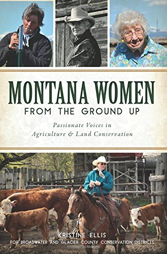 Montana Women From The Ground Up: Passionate Voices in Agriculture and Land Conservation (American Heritage)