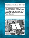 Les Reportes Del Cases in Camera Stellata, 1593 To 1609, , 1241119899