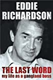 THE LAST WORD: MY LIFE AS A GANGLAND BOSS by EDDIE RICHARDSON (2005-05-03)