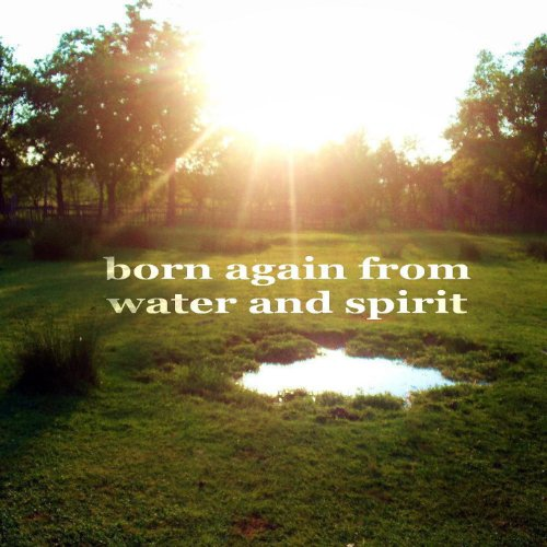 Born Again From Water And Spirit (1st Class Deep House) (Born Again Of The Water And The Spirit)