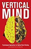Vertical Mind: Psychological Approaches for Optimal Rock Climbing by Don McGrath and Jeff Elison (2014) Paperback