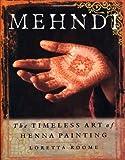 Mehndi : The Timeless Art of Henna Painting