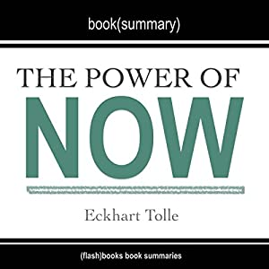 Summary of The Power of Now: A Guide to Spiritual Enlightenment, by Eckhart Tolle Audiobook