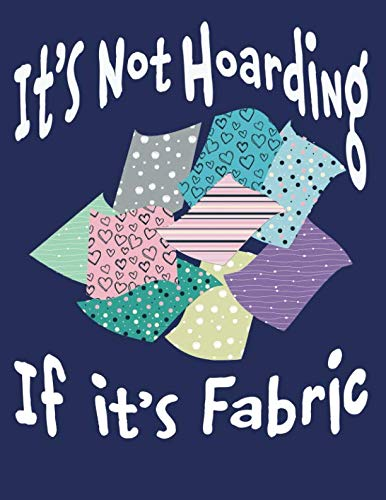 It's Not Hoarding If It's Fabric: Quilting Log and Journal for Tracking Quilting Projects