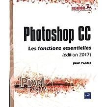 Photoshop CC pour PC-Mac édition 2017 - Les fonctions essentiell