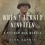 When I Turned Nineteen: A Vietnam War Memoir | Glyn Haynie