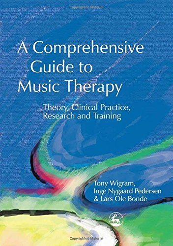 A Comprehensive Guide to Music Therapy: Theory, Clinical Practice, Research and Training by Tony Wigram (2002-01-01)