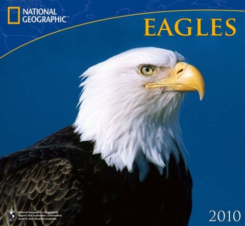 Eagles National Geographic 2010 Wall Calendar