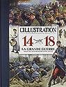 L'Illustration 14-18, La Grande Guerre telle que les Français l'ont vécue par L`Illustration