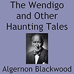 The Wendigo and Other Haunting Tales