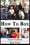 How To Box: A Boxing and Training Handbook (Volume 1)