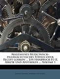 Allgemeines Medicinisch-Pharmaceutisches Formel-Oder Recept-Lexikon ein Handbuch Fü R Aerzte und Apotheker, , 117884515X