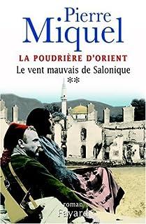 La poudrière d'Orient : [vol.2] : Le vent mauvais de Salonique, Miquel, Pierre