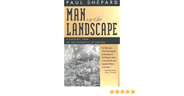 A Historic View of the Esthetics of Nature Man in the Landscape