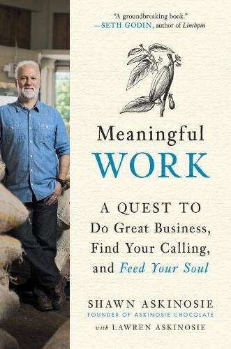 Meaningful Work  A Quest To Do Great Business  Find Your Calling  And Feed Your Soul