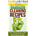Cleaning: All Natural Homemade Cleaning Recipes: A DIY Cleaning Guide to Safe, Environmentally Friendly Money-Saving Recipes: Aromatherapy, Clean, Organization, ... Organizing, Declutter, Organizing Book 1)