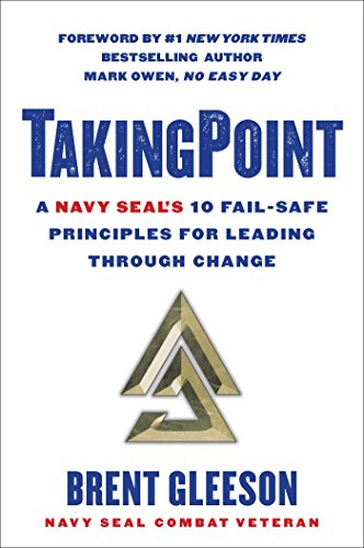 Takingpoint  A Navy Seals 10 Fail Safe Principles For Leading Through Change