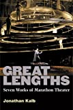 Great Lengths: Seven Works of Marathon Theater, Jonathan Kalb, 0472035495