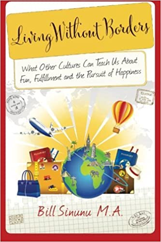 Book Living Without Borders: What Other Cultures Can Teach Us About Fun, Fulfillment and the Pursuit of Happiness (Evolving Globe Series) by Bill Sinunu (2014-01-29)