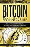 img - for Bitcoin: Beginners Bible - How You Can Profit from Trading and Investing in Bitcoin (Bitcoin, Cryptocurrency and Blockchain Book 3) book / textbook / text book