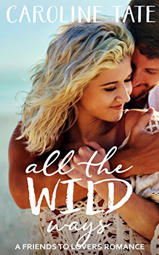 All the Wild Ways: A Friends to Lovers Romance by [Tate, Caroline]