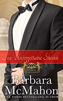 The Unforgettable Sheikh (Ultimate Billionaires Book 4) by [McMahon, Barbara]