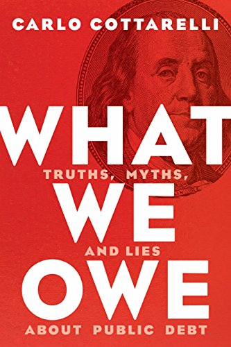 What We Owe: Truths, Myths, and Lies about Public Debt