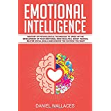 Emotional Intelligence: Mastery of Psychological Techniques to Speed Up the Development of Your Emotional Mind Faculties, Boost Your EQ, Master Social ... You Want (Emotionally Healthy Spirituality)
