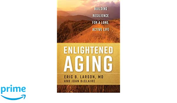Enlightened Aging: Building Resilience for a Long, Active ...