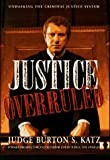 img - for Justice Overruled: Unmasking the Criminal Justice System by Burton S. Katz (1997-07-01) book / textbook / text book