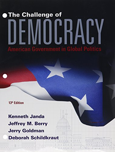 Bundle: The Challenge of Democracy: American Government in Global Politics, Loose-leaf Version, 13th + MindTap Political Science, 1 term (6 months) Printed Access Card