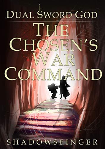 Dual Sword God: Book 3: The Chosen's War Command (The Art Of God Of War 3)