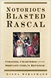 Notorious Blasted Rascal: Colonel Charteris and the Servant-Girl's Revenge