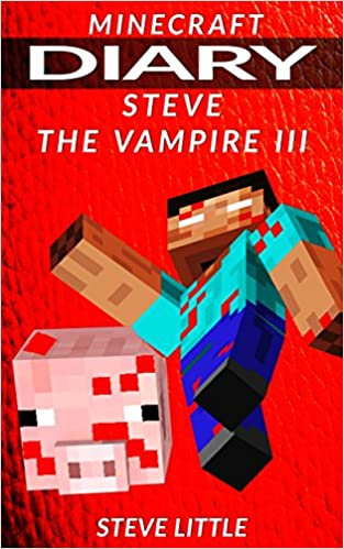 Minecraft Diary Steve the Vampire 3: (An Unofficial