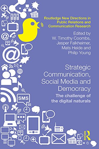 Download Strategic Communication, Social Media and Democracy: The challenge of the digital naturals (Routledge New Directions in Public Relations & Communication Research) Pdf