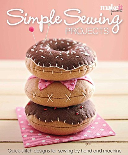 - Simple Sewing Projects: Quick-Stitch Designs for Sewing by Hand and Machine