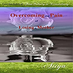 Overcoming the Pain of Losing a Mother