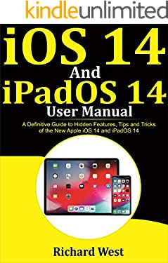 iOS 14 And iPADOS 14 User Manual : A Definitive Guide to Hidden Features, Tips And Tricks of the New Apple iOS 14 and iPadOS 14