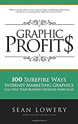 Graphic Profits: 100 Surefire Ways Marketing Graphics Can Help Your Business Generate More Sales