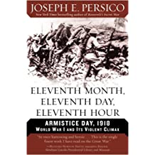 Eleventh Month, Eleventh Day, Eleventh Hour: Armistice Day, 1918 World War I and Its Violent Climax