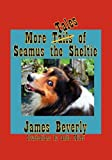More Tales of Seamus the Sheltie, James Beverly, 1933449764
