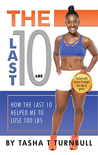The Last 10lbs How The Last 10 Helped Me To Lose 100 Lbs