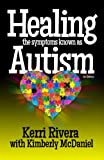Healing the Symptoms Known As Autism, Kerri Rivera, 0989289001