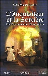 Les dilemmes de l'inquisiteur, Tome 2 : L'inquisiteur et la sorcière par Sonia Pelletier-Gautier